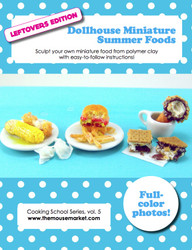 Summer Foods: Leftovers Edition - Miniature Food Tutorial eBook - Project Playbook Series