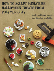 Polymer Clay Tutorial How to Sculpt Miniature Halloween Treats from Polymer Clay (Dollhouse, Food Jewelry Tutorial eBook)