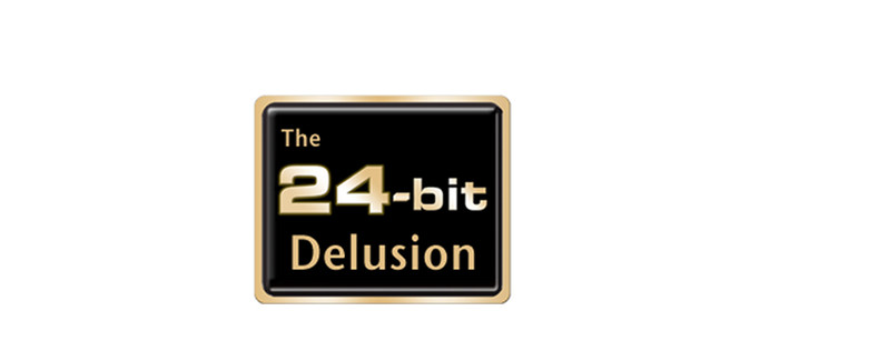 The 24-Bit Delusion