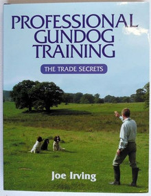 Professional Gundog Training: The Trade Secrets