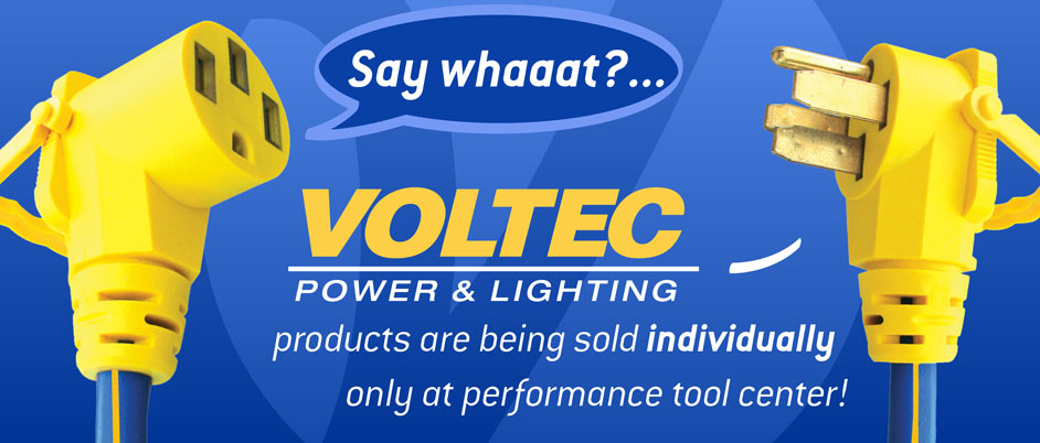 Voltec Power & Lighting products are being sold individually, only at performance line tool center!