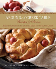 Around a Greek Table: Recipes and Stories Arranged According to the Liturgical Seasons of the Eastern Church