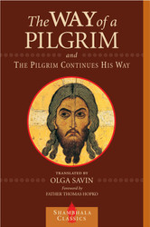 The Way of a Pilgrim & The Pilgrim Continues His Way - This edition was translated by Olga Savin, and includes a foreword by Fr. Thomas Hopko.