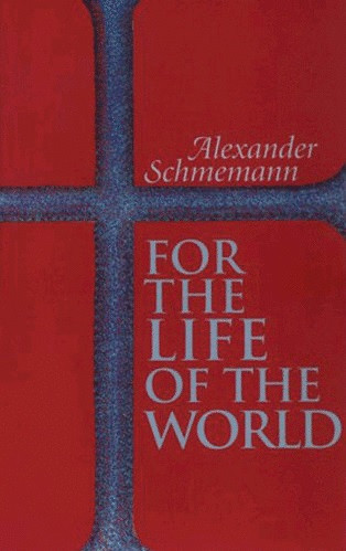 For the Life of the World by Fr. Alexander Schmemann