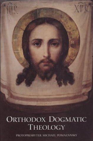 Orthodox Dogmatic Theology by Fr. Michael Pomazansky, translated by Seraphim Rose