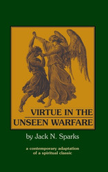 Virtue in the Unseen Warfare edited by Fr Jack Sparks. One volume in the Unseen Warfare series.