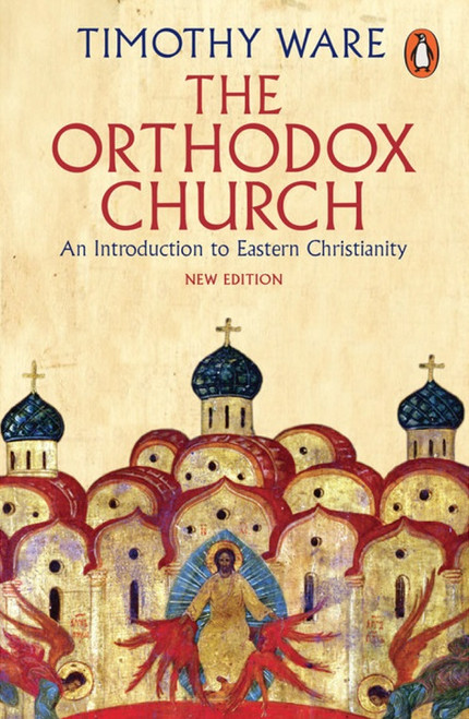 The Orthodox Church: An Introduction to Eastern Christianity by Timothy (Bishop Kallistos) Ware