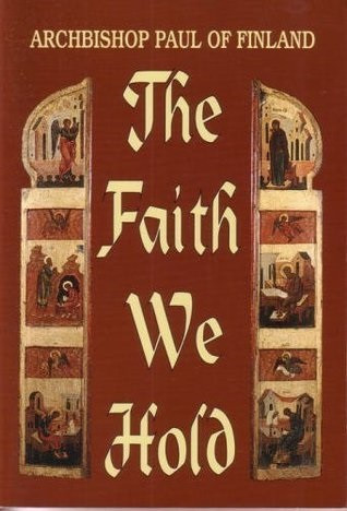 The Faith We Hold by Archbishop Paul of Finland