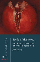 Seeds of the Word: Orthodox Thinking on Other Religions by Fr. John Garvey