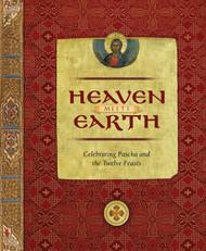 Heaven Meets Earth: Celebrating Pascha and the Twelve Feasts by John Kosmas Skinas