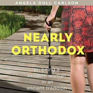 Nearly Orthodox: On Being a Modern Woman in an Ancient Tradition; Audiobook