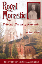 Royal Monastic: Princess Ileana of Romania (Author Signed)