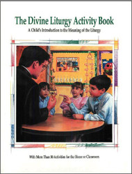 The Divine Liturgy Activity Book: A Child's Introduction to the Meaning of the Liturgy - Prepared by the Orthodox Christian Education Commission