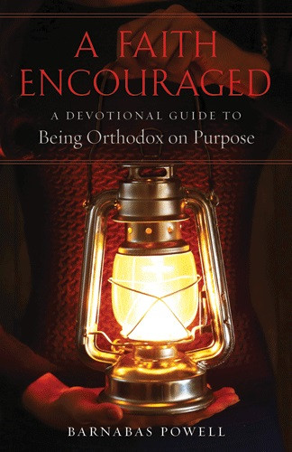 A Faith Encouraged: A Devotional Guide to Being Orthodox on Purpose by Fr Barnabas Powell