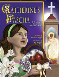 Catherine's Pascha: A Celebration of Easter in the Orthodox Church by Charlotte Riggle and illustrated by R. J. Hughes