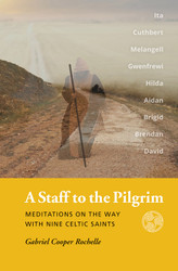 A Staff to the Pilgrim: Meditations on the Way with Nine Celtic Saints by Fr. Gabriel Rochelle