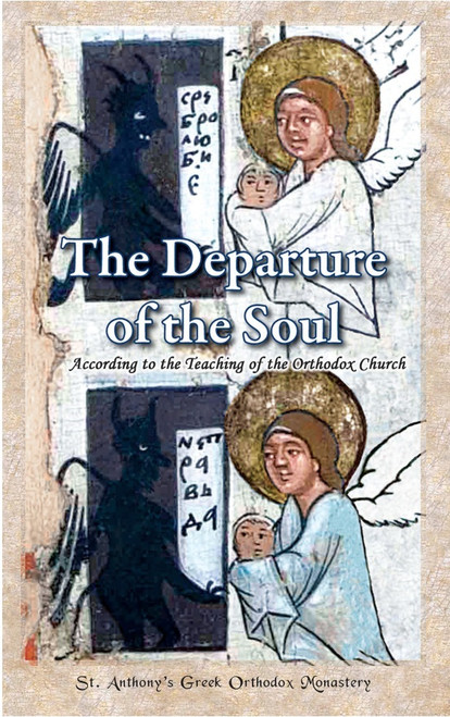 The Departure of the Soul According to the Teaching of the Orthodox Church by St Anthony Greek Orthodox Monastery