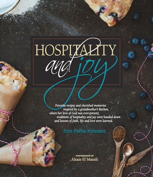 Hospitality and Joy. A cookbook by by Erin Farha Kimmett.