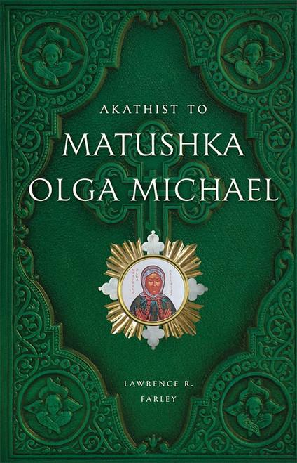 Akathist to Matushka Olga Michael by Archpriest Lawrence R. Farley
