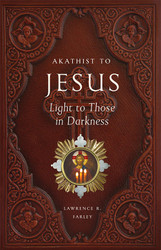 Akathist to Jesus, Light to Those in Darkness by Fr. Lawrence Farley