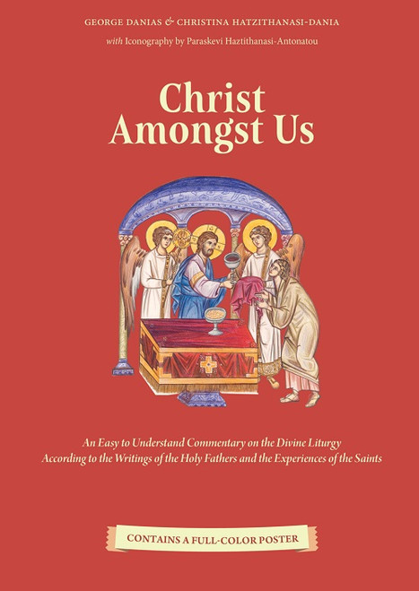 Christ Amongst Us: An Easy to Understand Commentary on the Divine Liturgy According to the Writings of the Holy Fathers and the Experiences of the Saints