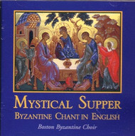 Mystical Supper: Byzantine Chant in English by the Boston Byzantine Choir