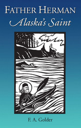 Father Herman: Alaska's Saint by F. A. Golder