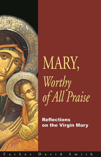Mary, Worthy of All Praise by Fr David Smith
