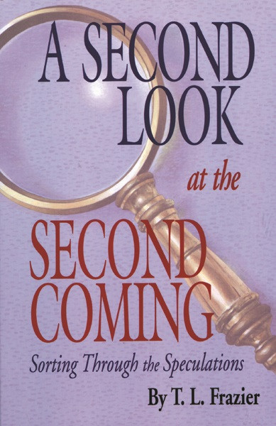 A Second Look at the Second Coming by T.L. Frazier