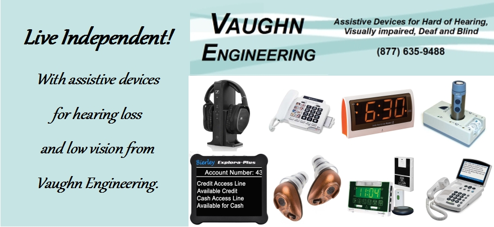Assistive devices for hearing loss, hard of hearing, deaf, low vision, vision impairment and macular degeneration