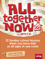 All Together Now for ages 4-12 Volume 1 (fall)