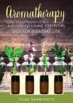 AROMATHERAPY KIT: A Guide To Using Essential Oils For Everyday Life
