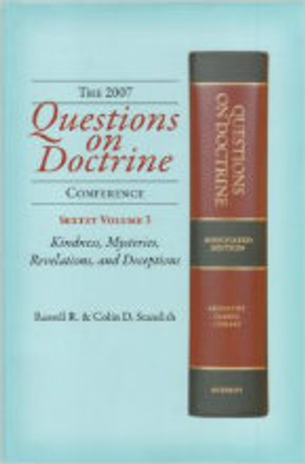 Questions on Doctrines Conference, 2007:  Kindness, Mysteries, Revelations and Deception.