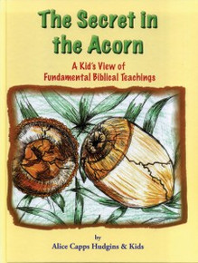 The Secret in the Acorn, A kid's View of the Fundamental Biblical Teachings