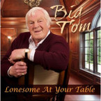 Big Tom - Lonesome At Your Table CD