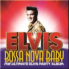 Elvis Presley - Bossa Nova Baby: The Ultimate Elvis Party Album CD