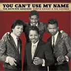 Curtis Knight & The Squires - You Can't Use My Name: The RSVP/PPX Sessions CD