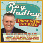 Ray Hadley: Those Were The Days Golden Hits From The 50s And 60s 2CD