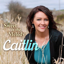 Caitlin - Sweet Is The Melody CD