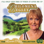Philomena Begley - I'll Only Give This Up When It Gives Me Up CD/DVD