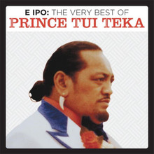 Prince Tui Teka - E Ipo: The Very Best Of 2CD