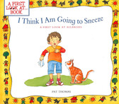 I Think I Am Going to Sneeze!-A First Look at Book (Paperback)