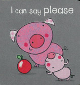 I Can Say Please (Chunky Board Book) 3 x 3 x .5 inches