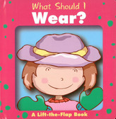 What Should I Wear? LIft-a-Flap (Padded Board Book)