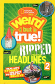 National Geographic Kids Weird But True!: Ripped from the Headlines 2: Real-life Stories You Have to Read to Believe (Paperback)
