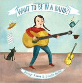 Want To Be In A Band? (Hardcover)