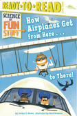 How Airplanes Get from Here…to There! Ready To Read Level 3 (Paperback)