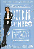 Brooding YA Hero: Becoming a Main Character (Almost) as Awesome as Me (Hardcover)