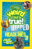 National Geographic Kids Weird But True!: Ripped from the Headlines 3: Real-life Stories You Have to Read to Believe (Paperback)