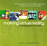 Making Virtue Reality - Enrich your life and the lives of those around you!